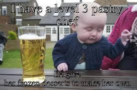 Funny Chef Memes - drunk baby memes quickmeme