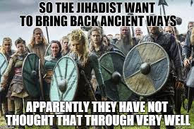 Vikings Meme - image tagged in vikings jihadist so true memes memes meme imgflip