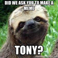 Make A Sloth Meme - did we ask you to make a meme tony sarcastic sloth meme generator