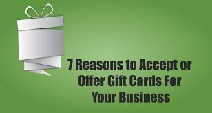 gift card business 7 reasons to accept or offer gift cards for your business due