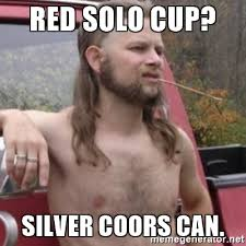 Red Solo Cup Meme - red solo cup silver coors can stereotypical redneck meme