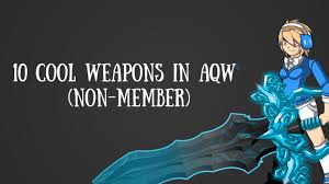Cool Looking - 10 cool looking non member weapons in aqw