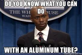 Tube Meme - do you know what you can do with an aluminum tube black bush