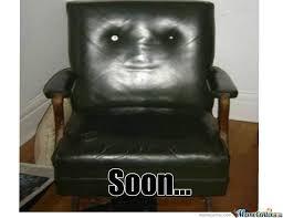 Soon Meme - soon chair meme by cpt taco memedroid