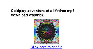download mp3 coldplay adventure of a lifetime coldplay adventure of a lifetime mp3 download waptrick google docs