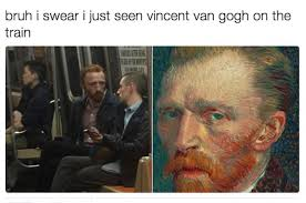Vincent Meme - this guy became a huge meme because he looks like vincent van gogh