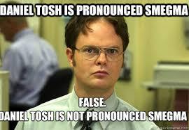 Daniel Tosh Meme - daniel tosh is pronounced smegma false daniel tosh is not