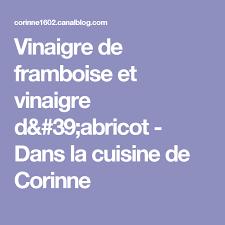 la cuisine de corinne vinaigre de framboise et vinaigre d abricot dans la cuisine de