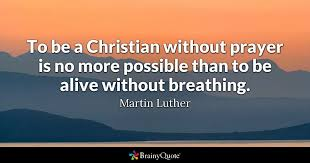 christian prayer to be a christian without prayer is no more possible than to be
