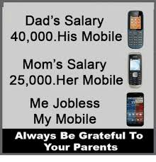 Mobile Memes - dad s salary 40000 his mobile mom s salary 25000 her mobile me