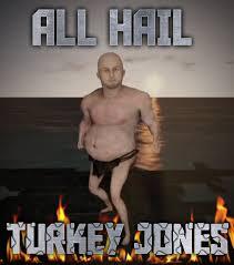 Turkish Meme Movie - the one true king turkey jones know your meme