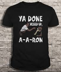 You Ve Done Messed Up - ya done messed up aaron t shirts teeherivar