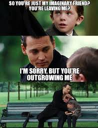 Finding Neverland Meme - finding neverland so you re just my imaginary friend you re