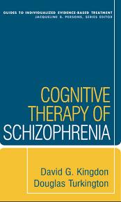 cognitive therapy of schizophrenia kingdon u0026 turkington 2005 by