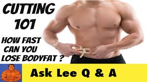 cutting 101 how much bodyfat can you lose per week youtube