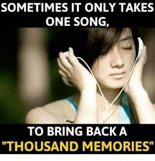 sometimes it only takes one song to bring back a thousand memories