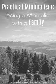practical minimalism being a minimalist with a family