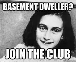 Basement Dweller Meme - basement dweller join the club unimpressed anne quickmeme