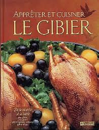 cuisiner du gibier livre apprêter et cuisiner le gibier les éditions de l homme
