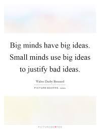big minds big ideas small minds use big ideas to justify
