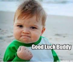 Funny Good Luck Memes - good luck meme good luck buddy funny pinterest meme