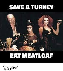 Turkish Meme Movie - save a turkey eat meatloaf giggles meme on me me