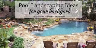 Backyard With Pool Landscaping Ideas Pool Landscaping Ideas For Your Backyard Riverbend Sandler Pools