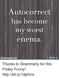 Grammarly Memes - autocorrect has become my worst enema grammarlycom in thanks to