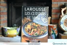larousse de cuisine larousse de cuisine livre larousse cuisine du monde le larousse de