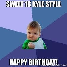 Sweet 16 Meme - sweet 16 kyle style happy birthday success kid meme generator