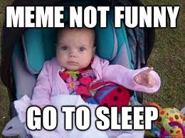 Funny Sleep Memes - meme not funny go to sleep youre not funny quickmeme