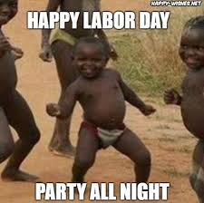 Funny Memes Of The Day - best labor day memes happy wishes