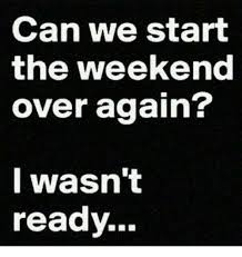 Overeating Meme - can we start the weekend over again i wasn t ready the weekend