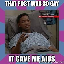 So Gay Meme - that post was so gay it gave me aids will smith aids meme