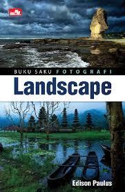 tutorial fotografi landscape buku saku fotografi landscape book by edison paulus gramedia digital