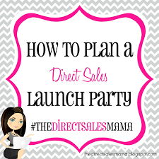 the direct sales mama how to plan a direct sales launch party the direct sales mama how to plan a direct sales launch party