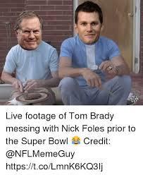 Nick Foles Meme - nel meme live footage of tom brady messing with nick foles prior