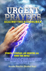 urgent prayers against the strongman kwaku boachie brother kay