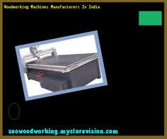 Woodworking Machine Manufacturers In Gujarat by Learn All About Woodworking Machines At Http Gibsonwoodesign Net