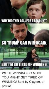 So Much Win Meme - why did they call for arecountp so trump can win again butim so