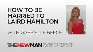 Gabrielle Hamilton Wife Gabrielle Reece Building A Relationship With Laird Hamilton The