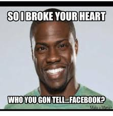 How To Make A Meme For Facebook - so i broke your heart who you gon tell facebook make a meme