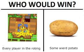 Potatoe Meme - dank meme rotmg