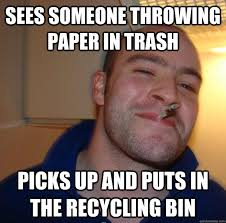 Paper Throwing Meme - sees someone throwing paper in trash picks up and puts in the