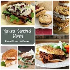 food of the month national sandwich month from dinner through dessert creative