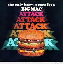 Big Mac Meme - big mac attack by ben meme center