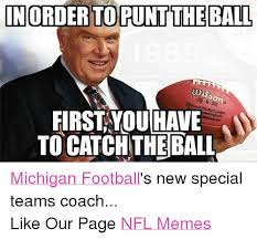 Michigan Football Memes - inorderto puntthe ball first you have to catchthe ball michigan