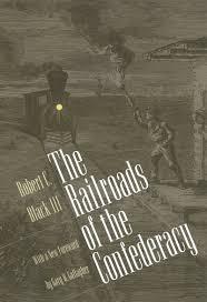 the railroads of the confederacy robert c black iii gary w