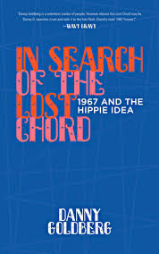 in search of the lost chord u201d danny goldberg u0027s new book on 1967