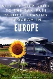 europe car leasing companies a step by step guide to the tax free vehicle leasing program in europe